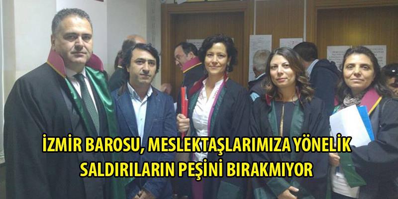 İzmir Barosu, Meslektaşlarımıza Yönelik Saldırıların Peşini Bırakmıyor