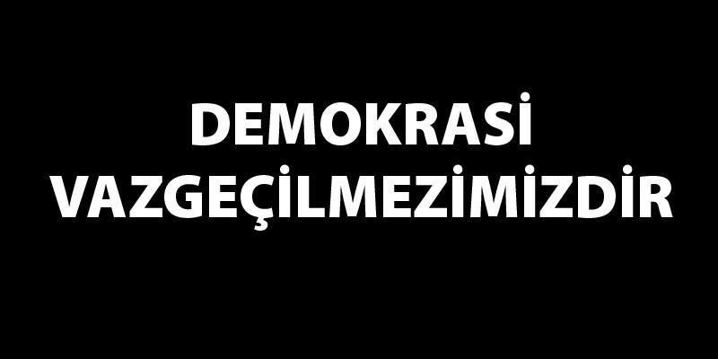 Demokrasi Vazgeçilmezimizdir