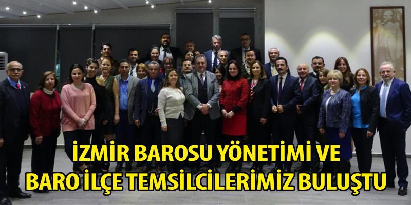 İzmir Barosu Yönetimi ve Baro İlçe Temsilcilerimiz Buluştu