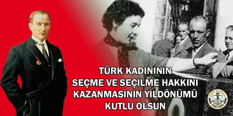Türk Kadınının Seçme ve Seçilme Hakkını Kazanmasının Yıldönümü Kutlu Olsun
