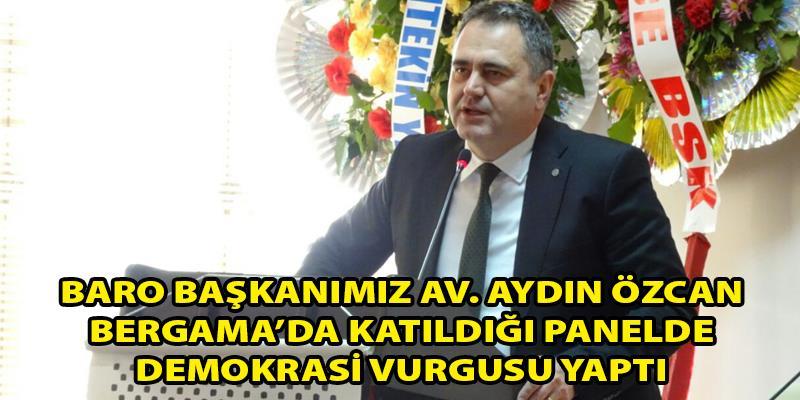 Baro Başkanımız Av. Aydın Özcan Bergama'da Katıldığı Panelde Demokrasi Vurgusu