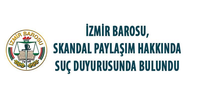 İzmir Barosu, Skandal Paylaşım Hakkında Suç Duyurusunda Bulundu