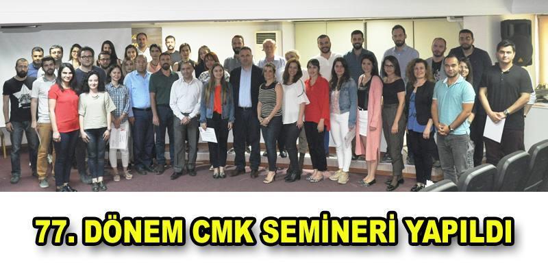 77. Dönem CMK Eğitim Semineri Tamamlandı