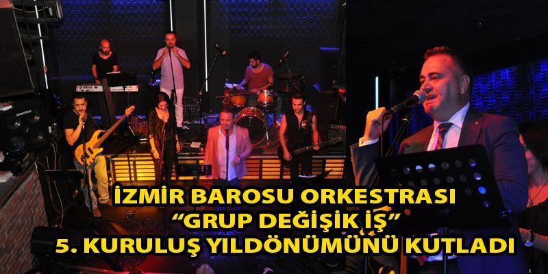 """İzmir Barosu Orkestrası """"Grup Değişik İş"""" 5. Kuruluş Yıldönümünü Kutladı"""