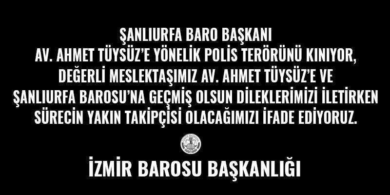 Şanlıurfa Baro Başkanı Av. Ahmet Tüysüz'e Yönelik Polis Terörünü Kınıyoruz
