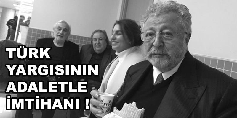 Türk Yargısının Adaletle İmtihanı!