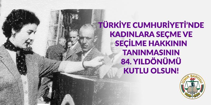 Türkiye Cumhuriyeti'nde Kadınlara Seçme ve Seçilme Hakkının Tanınmasının 84. Yıldönümü Kutlu Olsun