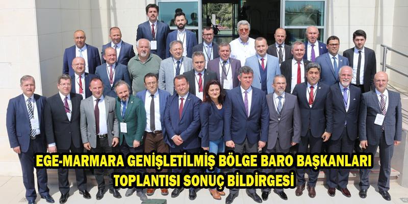 Ege-Marmara Genişletilmiş Bölge Baro Başkanları Toplantısı Sonuç Bildirgesi