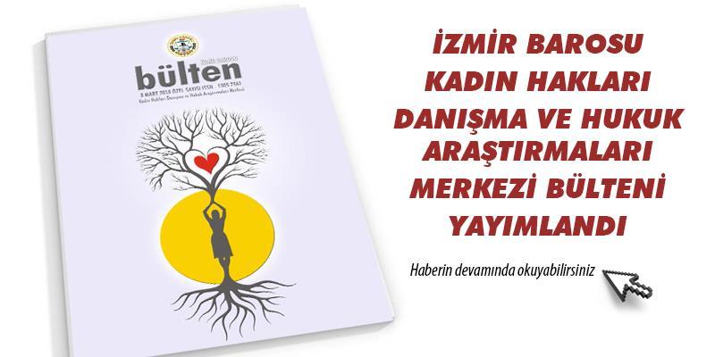 İzmir Barosu Kadın Hakları Danışma ve Hukuk Araştırmaları Merkezi Özel Bülteni Yayımlandı