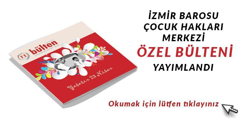İzmir Barosu Çocuk Hakları Merkezi Özel Bülteni Yayımlandı