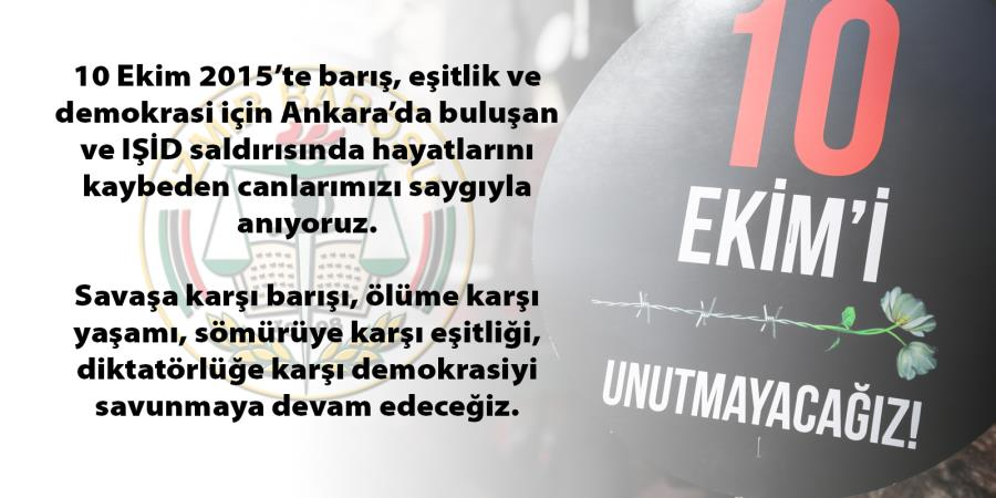 10 Ekim 2015'te Barış, Eşitlik ve Demokrasi İçin Ankara'da Buluşan ve IŞİD Saldırısında Hayatlarını Kaybeden Canlarımızı Saygıyla Anıyoruz
