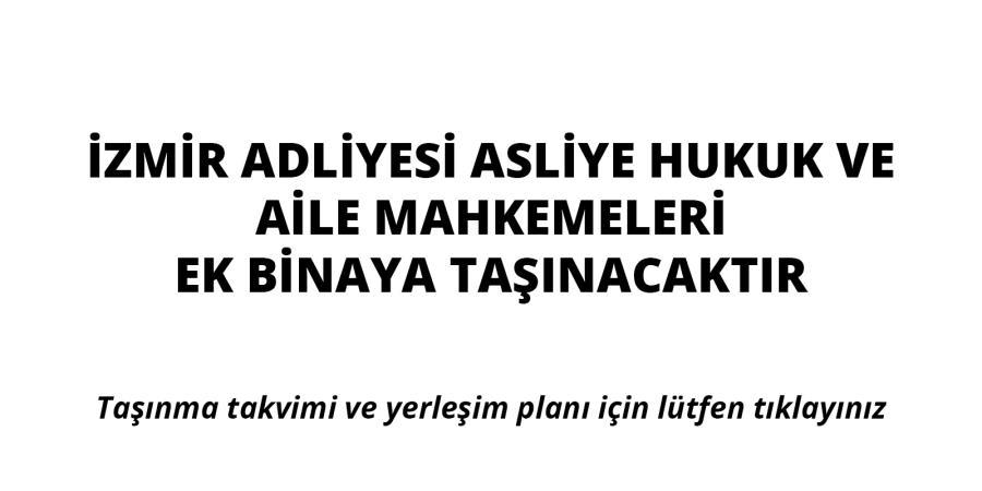 İzmir Adliyesi Asliye Hukuk ve Aile Mahkemeleri Taşınmaktadır