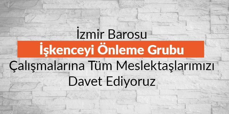 İzmir Barosu İşkenceyi Önleme Grubu Çalışmalarına Tüm Meslektaşlarımızı Davet Ediyoruz