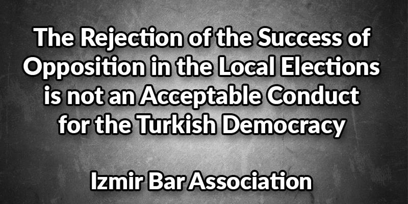 The Rejection of the Success of Opposition in the Local Elections is not an Acceptable Conduct for the Turkish Democracy