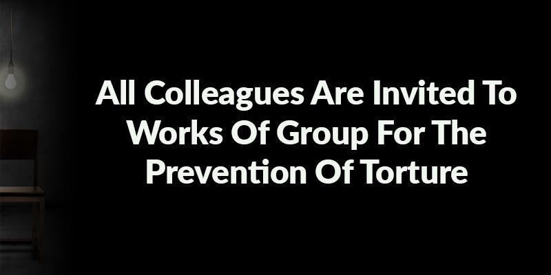 All Colleagues Are Invited To Works Of Group For The Prevention Of Torture