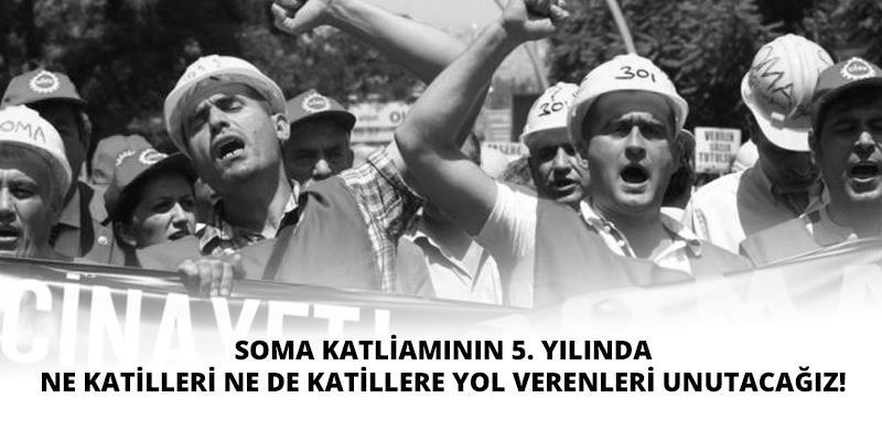 Soma'nın 5. Yılında Ne Katilleri Ne de Katillere Yol Verenleri Unutacağız!