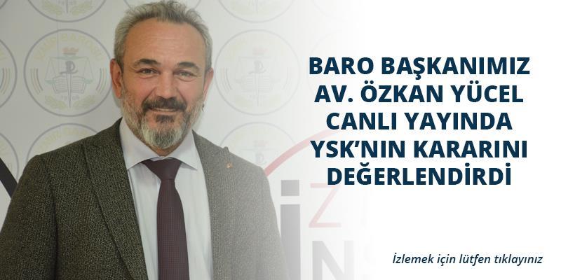 Baro Başkanımız Av. Özkan Yücel YSK'nın Kararını Canlı Yayında Değerlendirdi