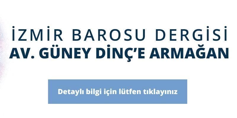 İzmir Barosu Dergisi Av. Güney Dinç Armağan