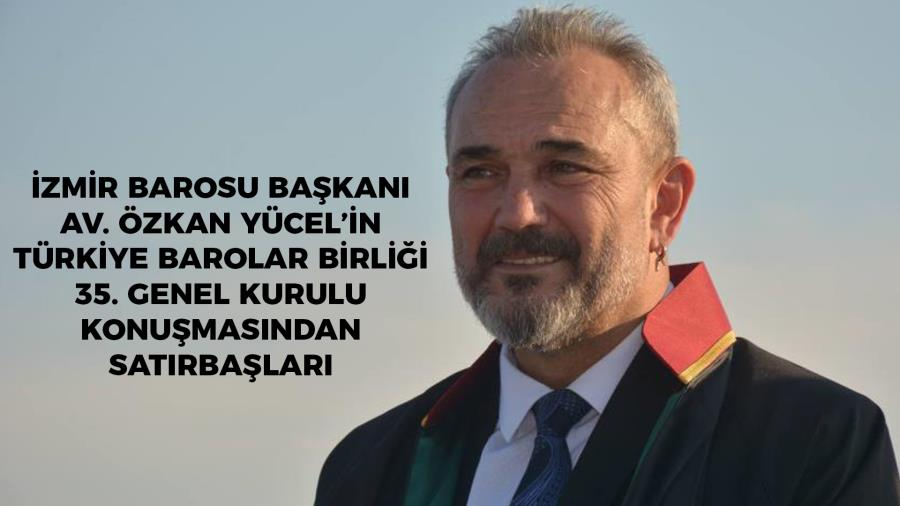 İzmir Barosu Başkanı Av. Özkan Yücel