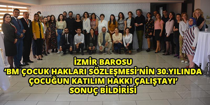 İzmir Barosu BM Çocuk Hakları Sözleşmesi'nin 30.Yılında Çocuğun Katılım Hakkı Çalıştayı Sonuç Bildirisi
