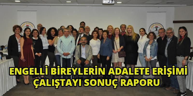 Engelli Bireylerin Adalete Erişimi Çalıştayı Sonuç Raporu:Engelsiz Adalet