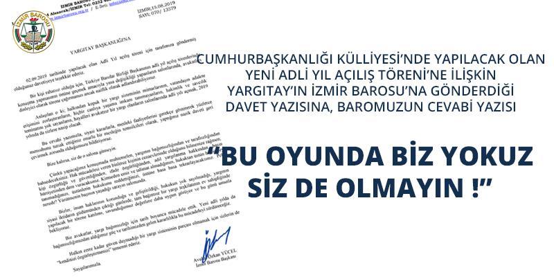 Cumhurbaşkanlığı Külliyesi'nde Yapılacak Yeni Adli Yıl Açılış Töreni'ne ilişkin Yargıtay'ın İzmir Barosu'na Gönderdiği Davet Yazısına, Baromuzun Cevabı