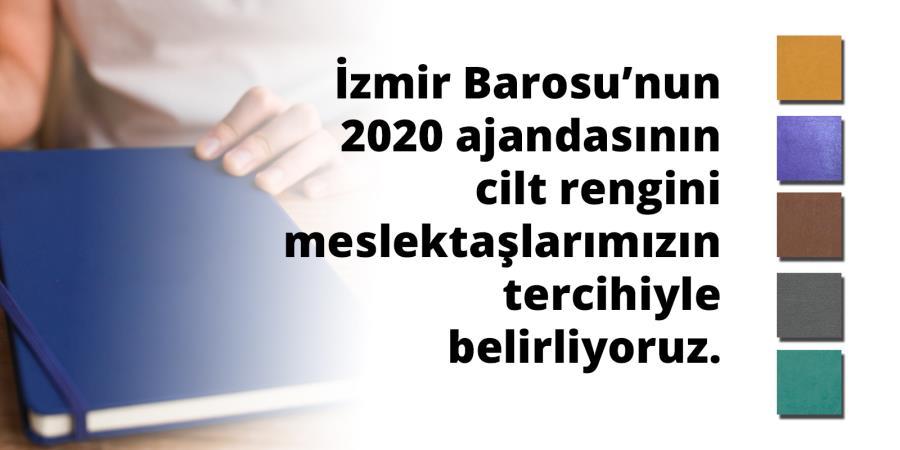 İzmir Barosu tarafından hazırlanmakta olan 2020 ajandasının cilt rengini meslektaşlarımızın tercihiyle belirliyoruz