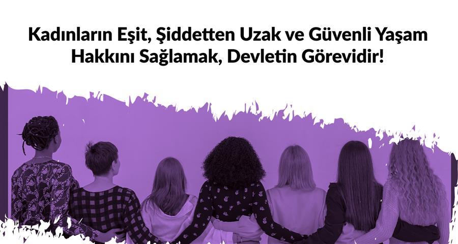 Kadınların Eşit, Şiddetten Uzak ve Güvenli Yaşam Hakkını Sağlamak, Devletin Görevidir!