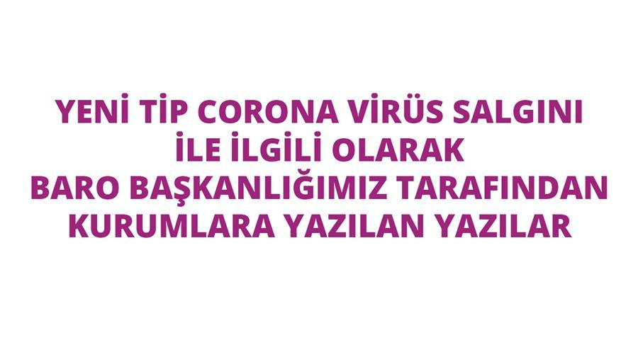 Yeni Tip Corona Virüs Salgını İle İlgili Olarak  Baro Başkanlığımız Tarafından Kurumlara  Yazılan Yazılar