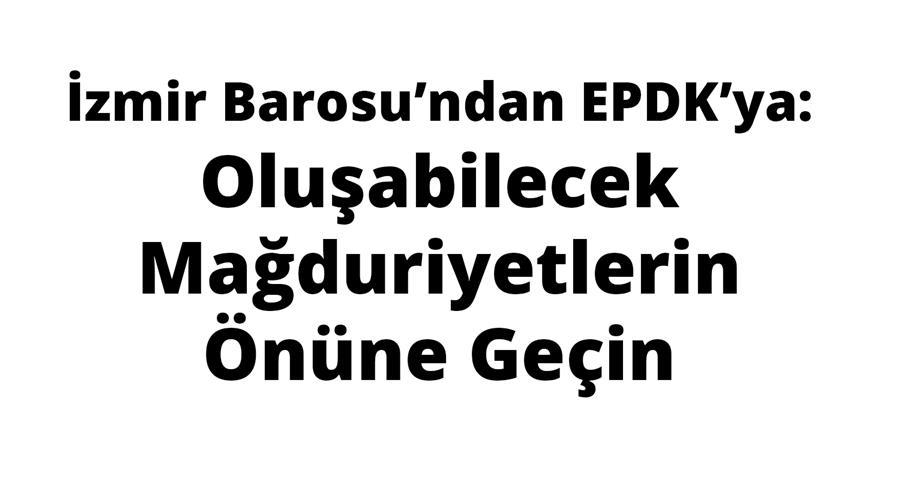 İzmir Barosu'ndan EPDK'ya: Oluşabilecek Mağduriyetlerin Önüne Geçin