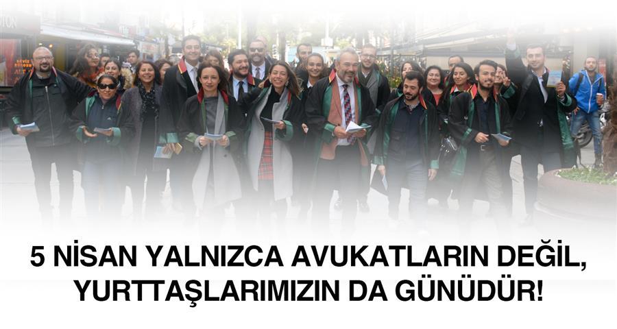 5 Nisan Yalnızca Avukatların Değil, Yurttaşlarımızın da Günüdür!