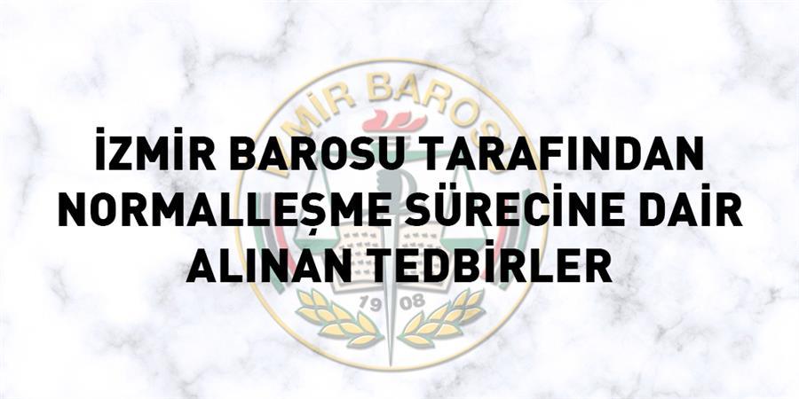İzmir Barosu Tarafından Normalleşme Sürecine Dair Alınan Tedbirler