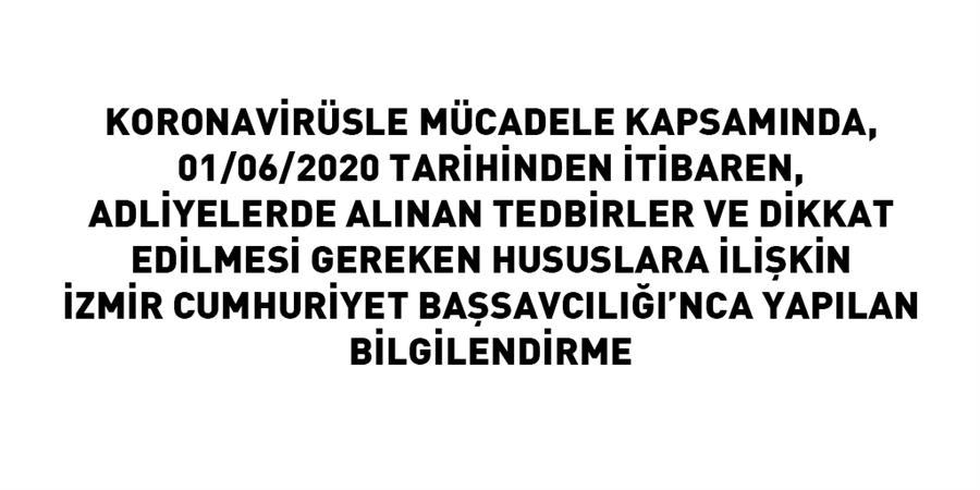 Koronavirüsle Mücadele Kapsamında, Adliyelerde Alınan Tedbirler ve Dikkat Edilmesi Gereken Hususlara İlişkin İzmir Cumhuriyet Başsavcılığı'nca Yapılan Bilgilendirme