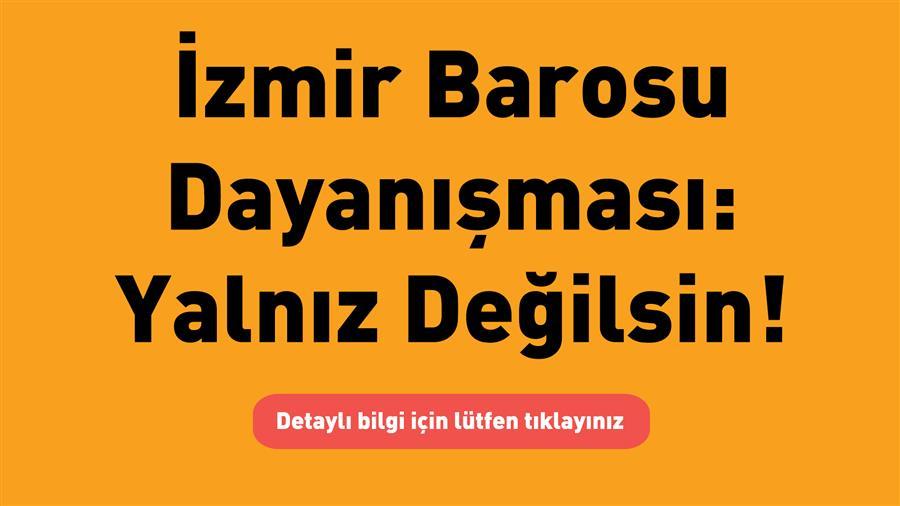 """İzmir Barosu Dayanışması: """"Yalnız Değilsin"""""""