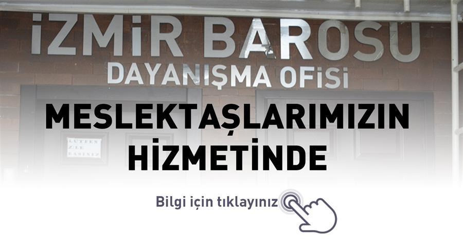 İzmir Barosu Dayanışma Ofisi Meslektaşlarımızın Hizmetinde
