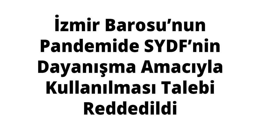 İzmir Barosu'nun Pandemide SYDF'nin Dayanışma Amacıyla Kullanılması Talebi Reddedildi
