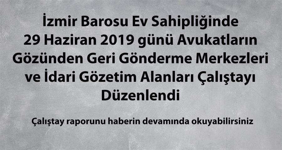 İzmir Barosu Ev Sahipliğinde Avukatların Gözünden Geri Gönderme Merkezleri ve İdari Gözetim Alanları Çalıştayı Düzenlendi