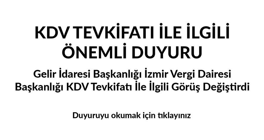 KDV Tevkifatı İle İlgili Önemli Duyuru:Gelir İdaresi Başkanlığı İzmir Vergi Dairesi Başkanlığı KDV Tevkifatı İle İlgili Görüş Değiştirdi