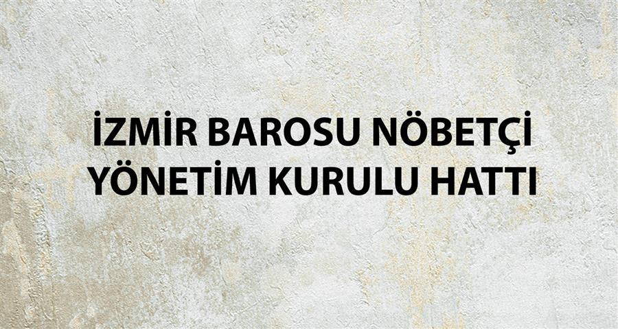 İzmir Barosu Nöbetçi Yönetim Kurulu Hattı