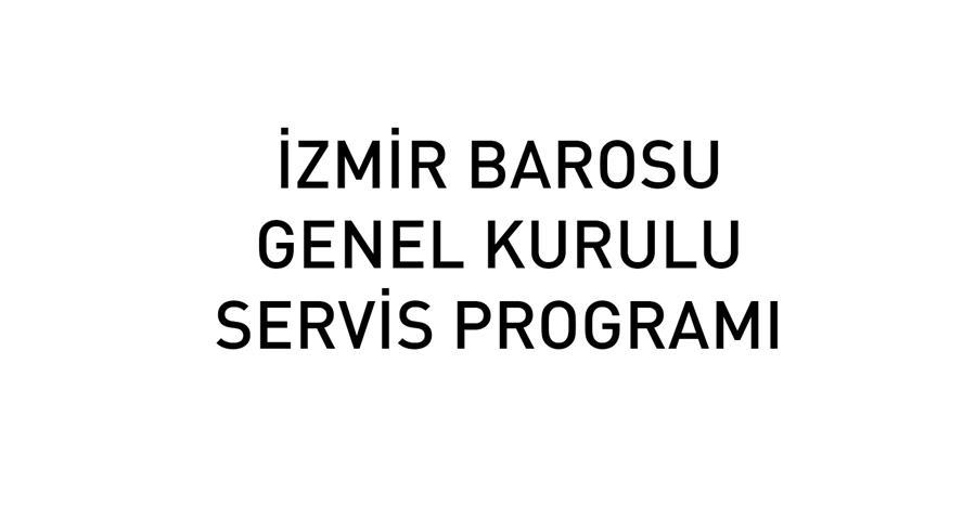 İzmir Barosu Genel Kurulu Servis Programı